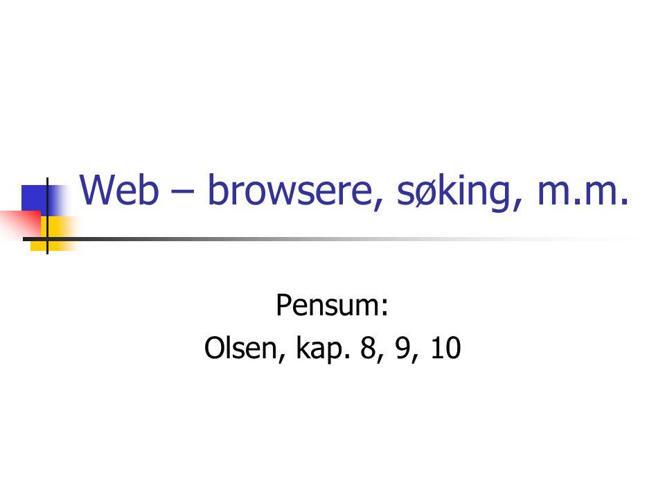 Historikk 1991 – første Browser utviklet av Tim Berners-Lee 1993 Mosaic (NCSA, Marc Andreessen) 1995 Netscape (Andreessen et al) 1995 Internet Explorer (Microsoft, basert på Mosaic) I dag også: Firefox, Safari, Opera, Crome, …
