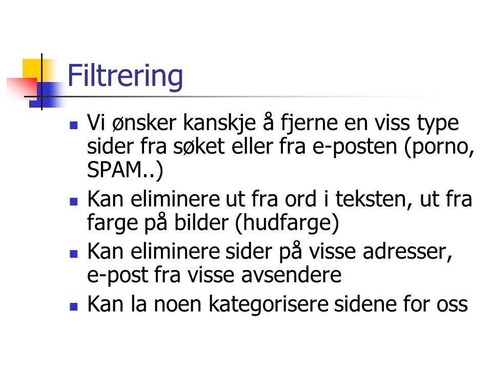 Filtrering Vi ønsker kanskje å fjerne en viss type sider fra søket eller fra e-posten (porno, SPAM..) Kan eliminere ut fra ord i teksten, ut fra farge