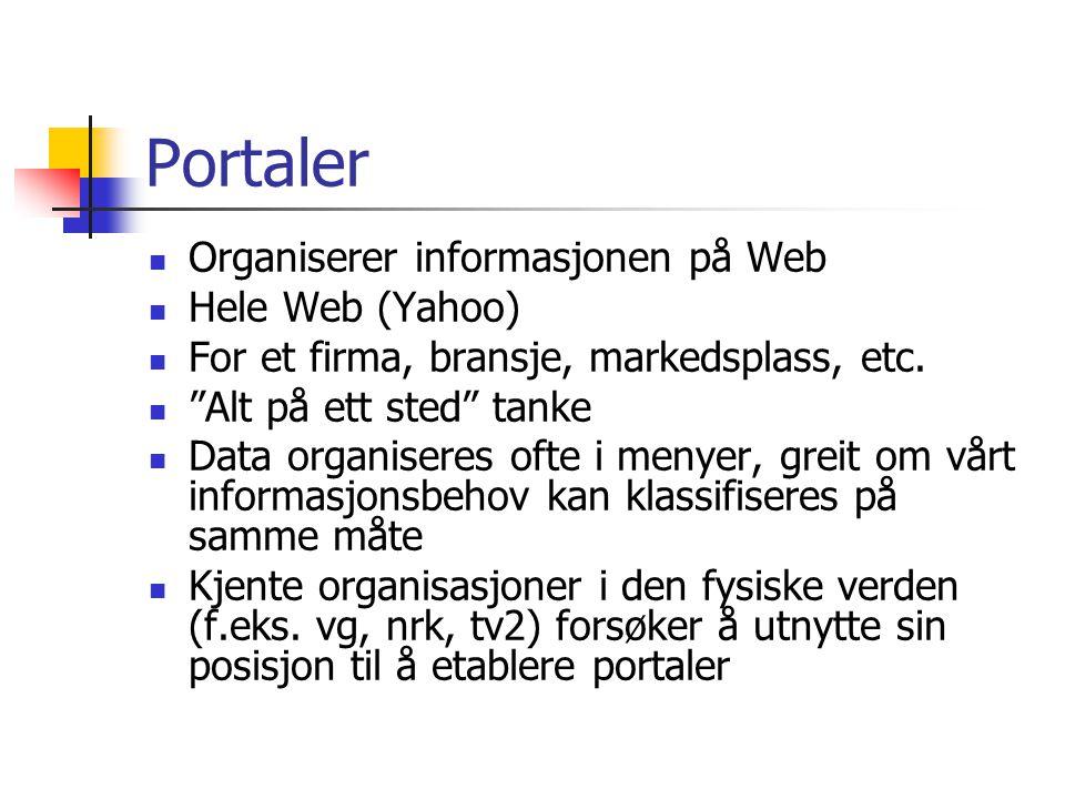 """Portaler Organiserer informasjonen på Web Hele Web (Yahoo) For et firma, bransje, markedsplass, etc. """"Alt på ett sted"""" tanke Data organiseres ofte i m"""