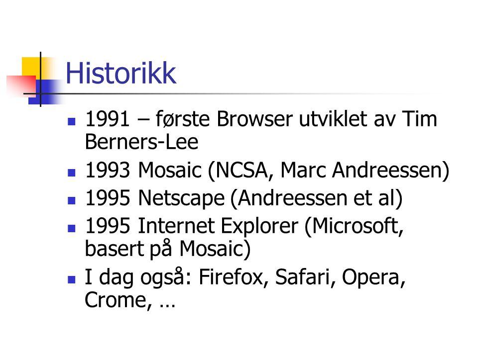 Historikk 1991 – første Browser utviklet av Tim Berners-Lee 1993 Mosaic (NCSA, Marc Andreessen) 1995 Netscape (Andreessen et al) 1995 Internet Explore