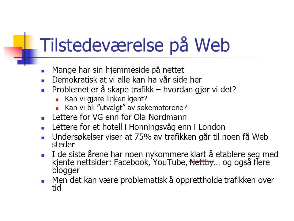 Tilstedeværelse på Web Mange har sin hjemmeside på nettet Demokratisk at vi alle kan ha vår side her Problemet er å skape trafikk – hvordan gjør vi de