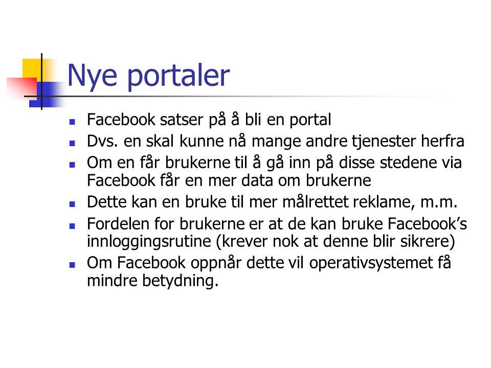 Nye portaler Facebook satser på å bli en portal Dvs. en skal kunne nå mange andre tjenester herfra Om en får brukerne til å gå inn på disse stedene vi