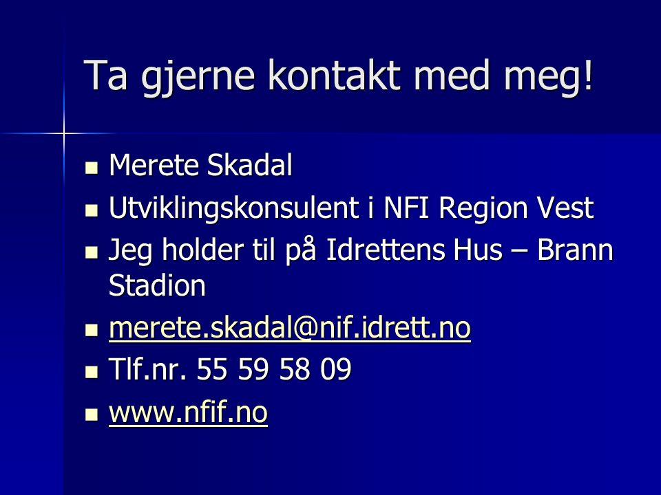 Ta gjerne kontakt med meg! Merete Skadal Merete Skadal Utviklingskonsulent i NFI Region Vest Utviklingskonsulent i NFI Region Vest Jeg holder til på I