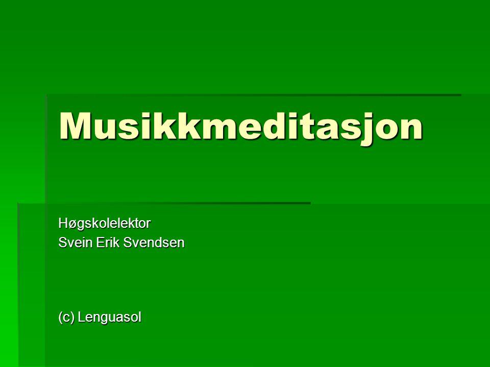 Musikkmeditasjon Høgskolelektor Svein Erik Svendsen (c) Lenguasol