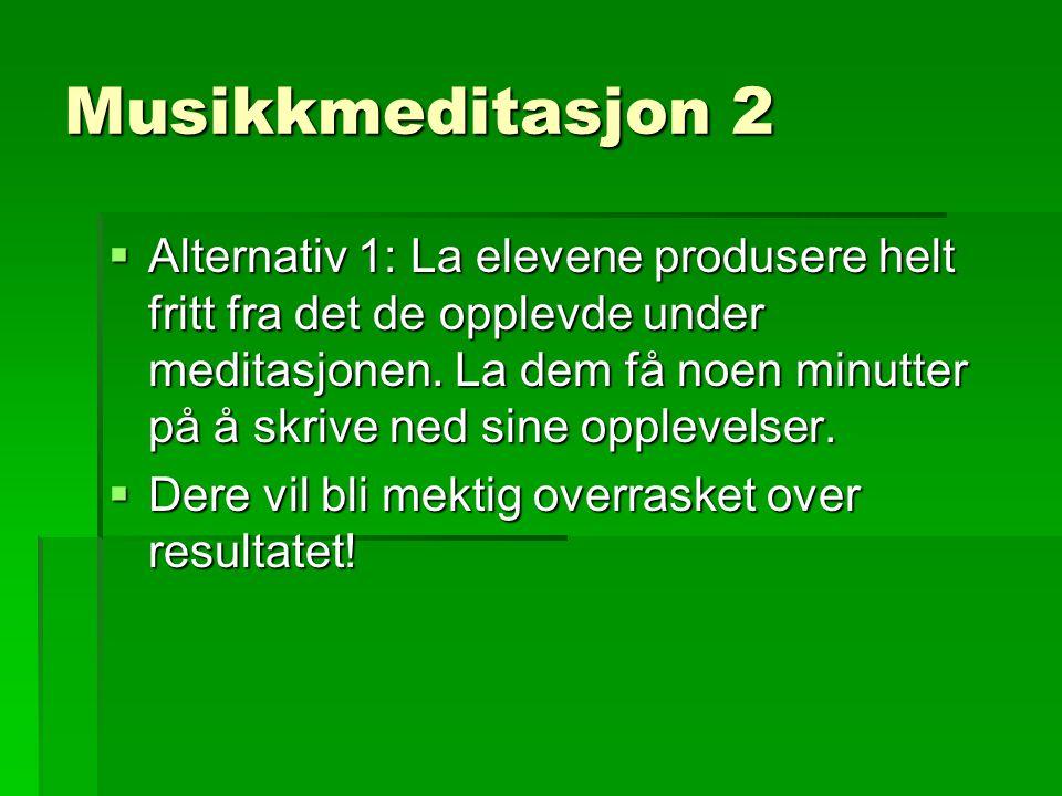 Musikkmeditasjon 2  Alternativ 1: La elevene produsere helt fritt fra det de opplevde under meditasjonen.