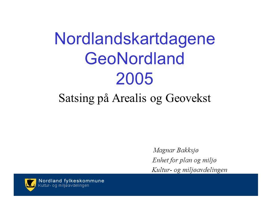 Nordlandskartdagene GeoNordland 2005 Satsing på Arealis og Geovekst Magnar Bakksjø Enhet for plan og miljø Kultur- og miljøavdelingen