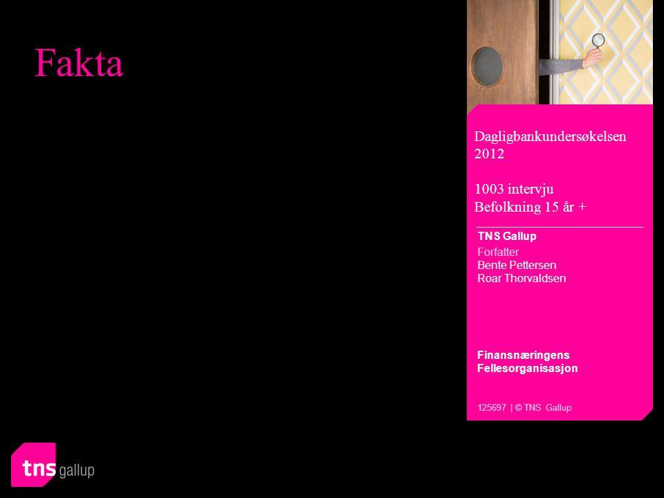 Fakta Dagligbankundersøkelsen 2012 1003 intervju Befolkning 15 år + TNS Gallup Forfatter Bente Pettersen Roar Thorvaldsen Finansnæringens Fellesorganisasjon 125697 | © TNS Gallup