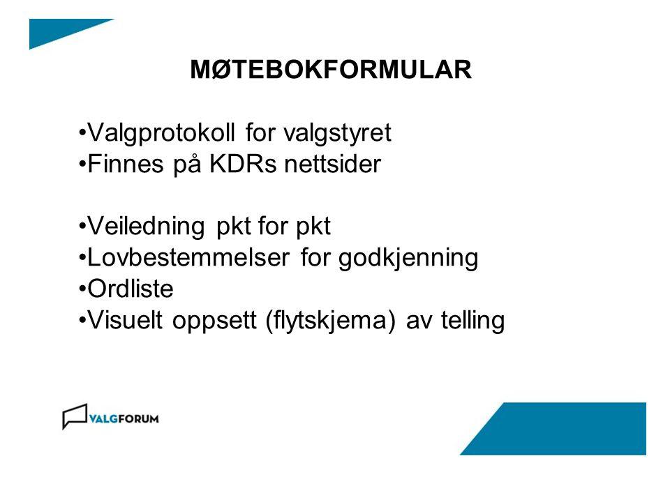 MØTEBOKFORMULAR Valgprotokoll for valgstyret Finnes på KDRs nettsider Veiledning pkt for pkt Lovbestemmelser for godkjenning Ordliste Visuelt oppsett (flytskjema) av telling