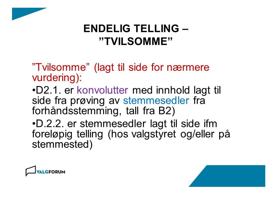 ENDELIG TELLING – TVILSOMME Tvilsomme (lagt til side for nærmere vurdering): D2.1.