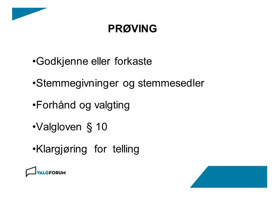 PRØVING Godkjenne eller forkaste Stemmegivninger og stemmesedler Forhånd og valgting Valgloven § 10 Klargjøring for telling