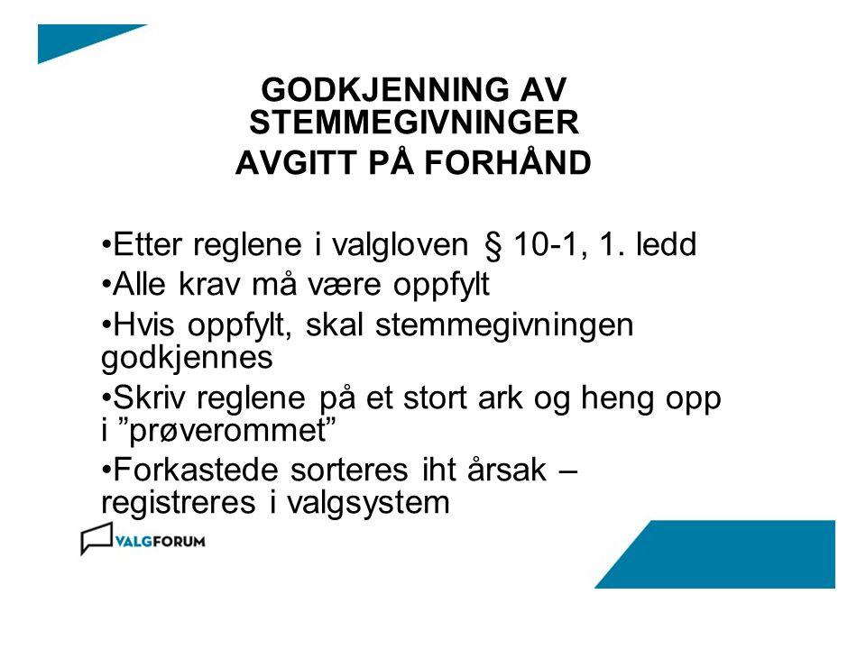 GODKJENNING AV STEMMEGIVNINGER AVGITT PÅ FORHÅND Etter reglene i valgloven § 10-1, 1.