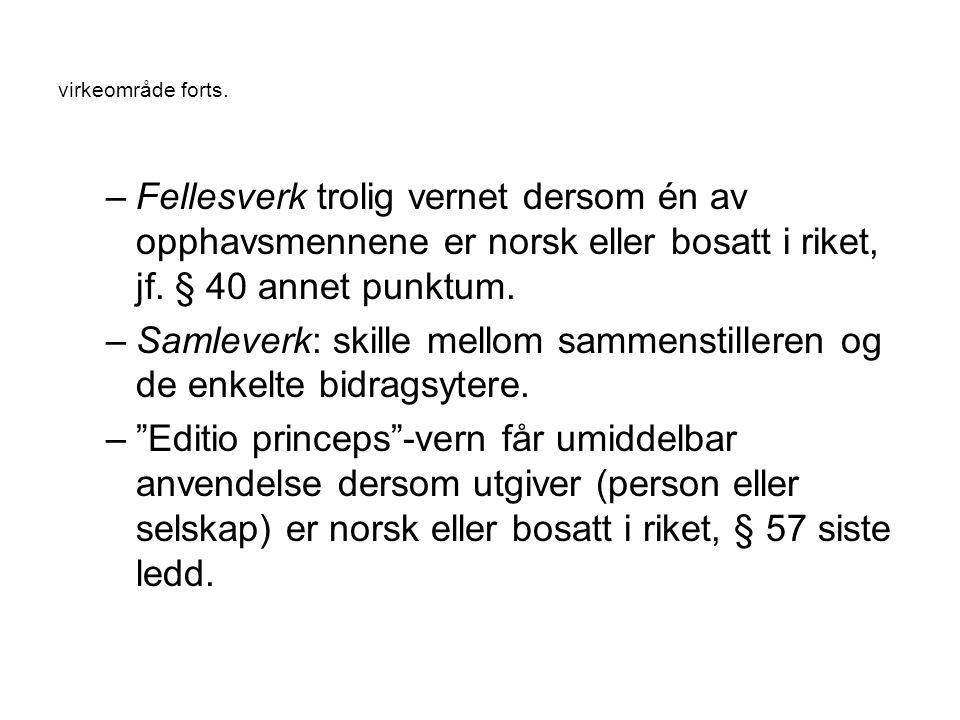 virkeområde forts. –Fellesverk trolig vernet dersom én av opphavsmennene er norsk eller bosatt i riket, jf. § 40 annet punktum. –Samleverk: skille mel