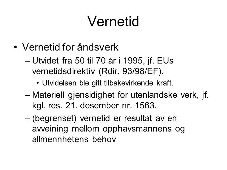 Vernetid Vernetid for åndsverk –Utvidet fra 50 til 70 år i 1995, jf. EUs vernetidsdirektiv (Rdir. 93/98/EF). Utvidelsen ble gitt tilbakevirkende kraft