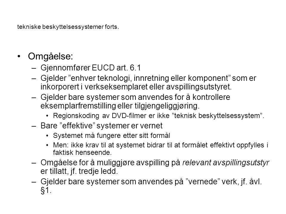"""tekniske beskyttelsessystemer forts. Omgåelse: –Gjennomfører EUCD art. 6.1 –Gjelder """"enhver teknologi, innretning eller komponent"""" som er inkorporert"""