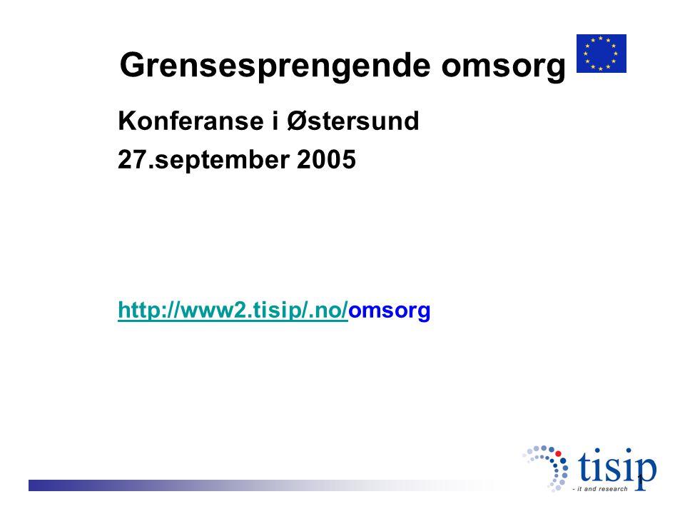 1 Grensesprengende omsorg Konferanse i Østersund 27.september 2005 http://www2.tisip/.no/http://www2.tisip/.no/omsorg