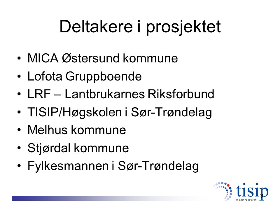3 Deltakere i prosjektet MICA Østersund kommune Lofota Gruppboende LRF – Lantbrukarnes Riksforbund TISIP/Høgskolen i Sør-Trøndelag Melhus kommune Stjø
