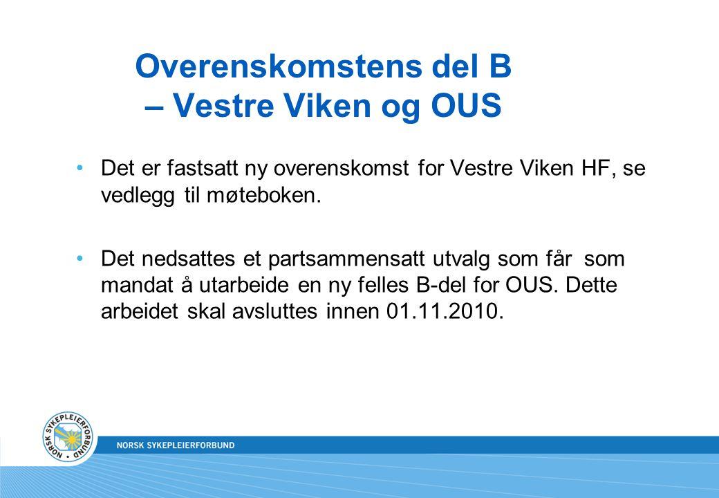 Overenskomstens del B – Vestre Viken og OUS Det er fastsatt ny overenskomst for Vestre Viken HF, se vedlegg til møteboken. Det nedsattes et partsammen