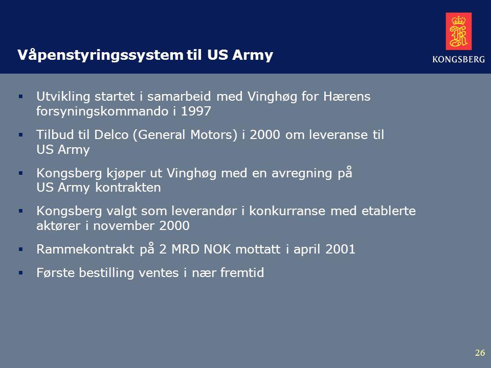 26 Våpenstyringssystem til US Army  Utvikling startet i samarbeid med Vinghøg for Hærens forsyningskommando i 1997  Tilbud til Delco (General Motors) i 2000 om leveranse til US Army  Kongsberg kjøper ut Vinghøg med en avregning på US Army kontrakten  Kongsberg valgt som leverandør i konkurranse med etablerte aktører i november 2000  Rammekontrakt på 2 MRD NOK mottatt i april 2001  Første bestilling ventes i nær fremtid