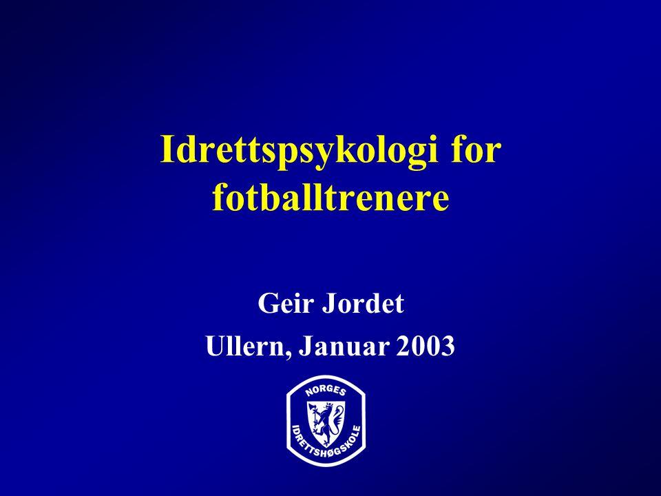 Idrettspsykologi for fotballtrenere Geir Jordet Ullern, Januar 2003