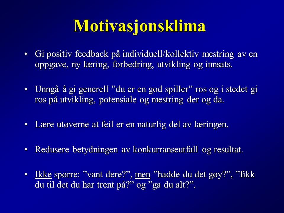Motivasjonsklima Gi positiv feedback på individuell/kollektiv mestring av en oppgave, ny læring, forbedring, utvikling og innsats.Gi positiv feedback på individuell/kollektiv mestring av en oppgave, ny læring, forbedring, utvikling og innsats.