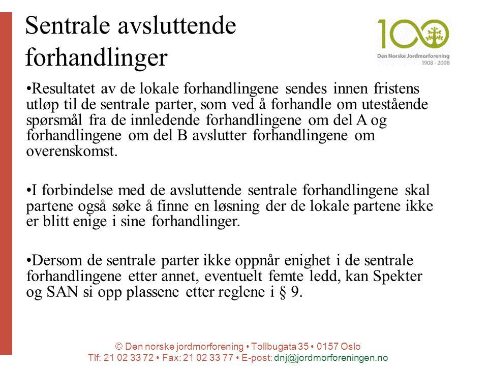 © Den norske jordmorforening Tollbugata 35 0157 Oslo Tlf: 21 02 33 72 Fax: 21 02 33 77 E-post: dnj@jordmorforeningen.no Sentrale avsluttende forhandlinger Resultatet av de lokale forhandlingene sendes innen fristens utløp til de sentrale parter, som ved å forhandle om utestående spørsmål fra de innledende forhandlingene om del A og forhandlingene om del B avslutter forhandlingene om overenskomst.