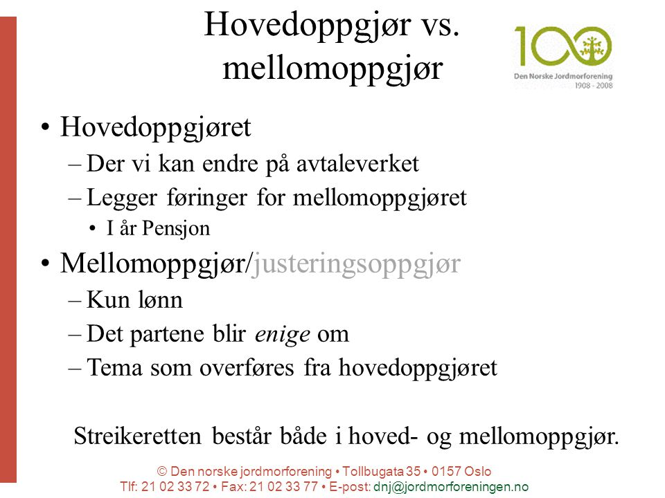 © Den norske jordmorforening Tollbugata 35 0157 Oslo Tlf: 21 02 33 72 Fax: 21 02 33 77 E-post: dnj@jordmorforeningen.no Hovedoppgjør vs.