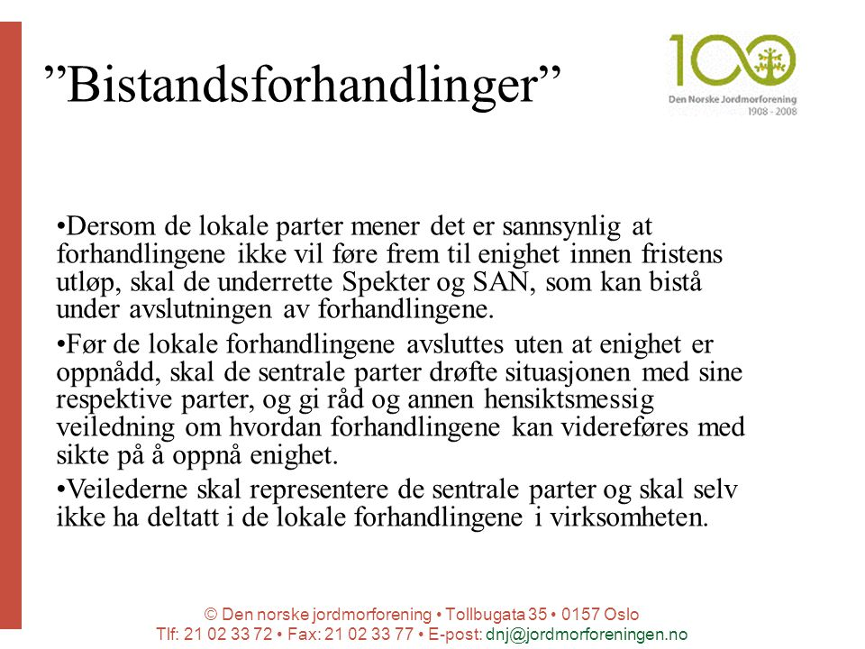 © Den norske jordmorforening Tollbugata 35 0157 Oslo Tlf: 21 02 33 72 Fax: 21 02 33 77 E-post: dnj@jordmorforeningen.no Bistandsforhandlinger Dersom de lokale parter mener det er sannsynlig at forhandlingene ikke vil føre frem til enighet innen fristens utløp, skal de underrette Spekter og SAN, som kan bistå under avslutningen av forhandlingene.