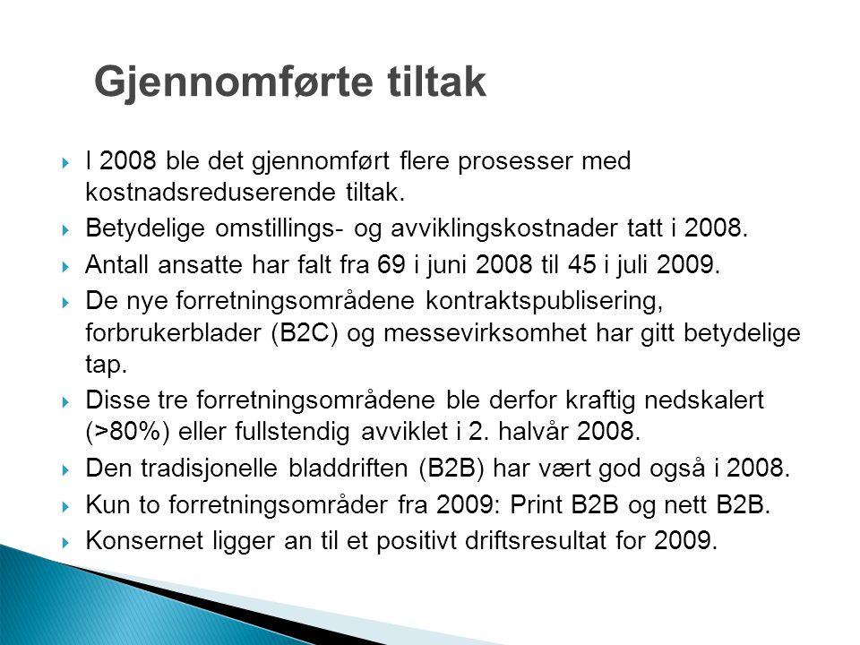 Gjennomførte tiltak  I 2008 ble det gjennomført flere prosesser med kostnadsreduserende tiltak.  Betydelige omstillings- og avviklingskostnader tatt