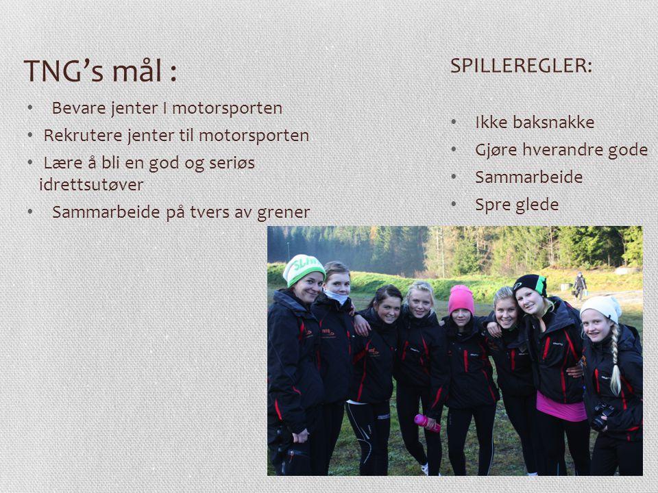 TNG's mål : Bevare jenter I motorsporten Rekrutere jenter til motorsporten Lære å bli en god og seriøs idrettsutøver Sammarbeide på tvers av grener SP