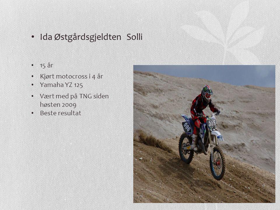 Ida Østgårdsgjeldten Solli 15 år Kjørt motocross i 4 år Yamaha YZ 125 Vært med på TNG siden høsten 2009 Beste resultat