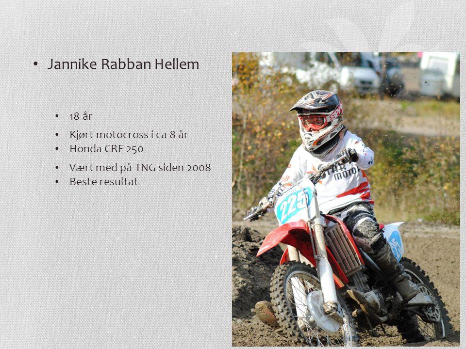 Jannike Rabban Hellem 18 år Kjørt motocross i ca 8 år Honda CRF 250 Vært med på TNG siden 2008 Beste resultat