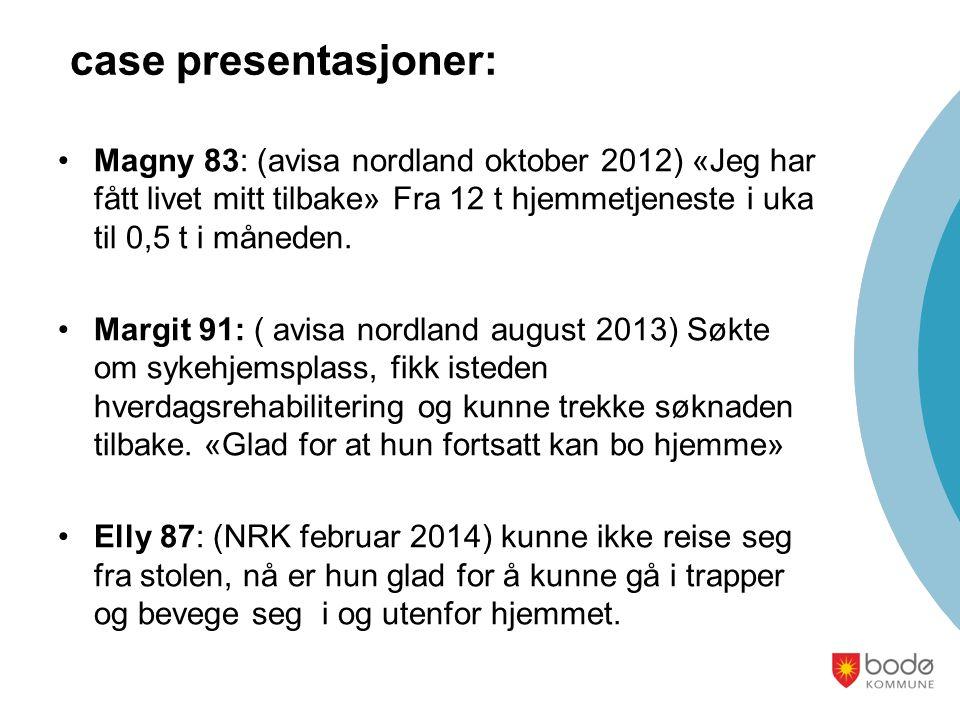 case presentasjoner: Magny 83: (avisa nordland oktober 2012) «Jeg har fått livet mitt tilbake» Fra 12 t hjemmetjeneste i uka til 0,5 t i måneden. Marg