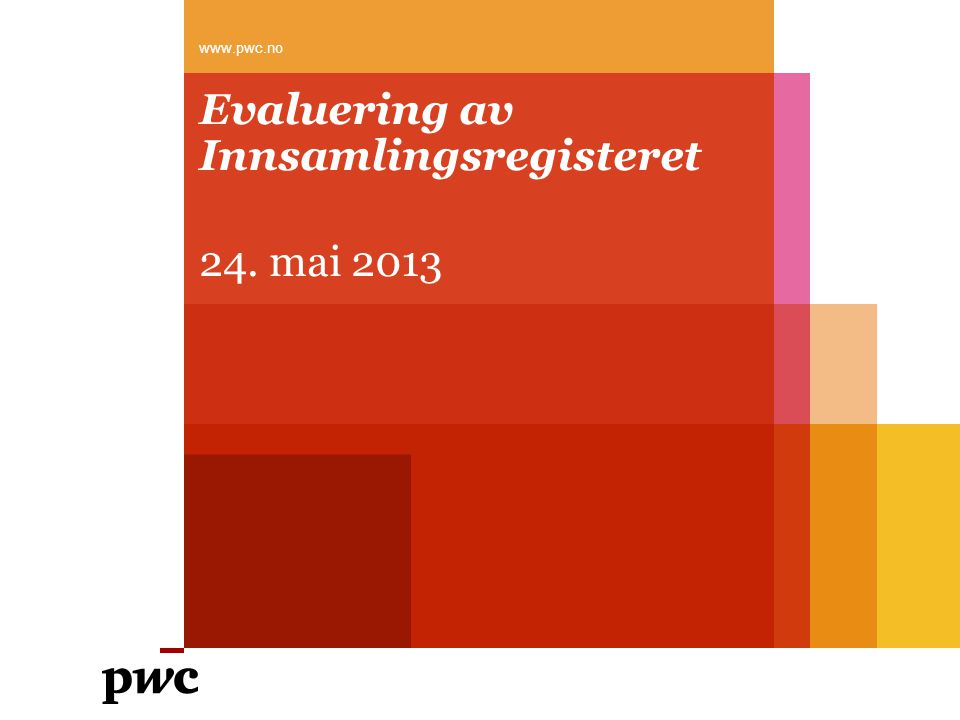 PwC Agenda 1.Formålet med evalueringen 2.Sentrale hensyn bak loven 3.Hovedtemaene i evalueringen 4.Datagrunnlag 5.Gjennomføring 6.Diskusjon 2 mai 2013