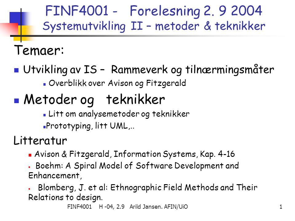 FINF4001 H -04, 2.9 Arild Jansen. AFIN/UiO 1 FINF4001 - Forelesning 2. 9 2004 Systemutvikling II – metoder & teknikker Temaer: Utvikling av IS – Ramme