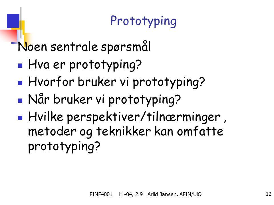 FINF4001 H -04, 2.9 Arild Jansen. AFIN/UiO 12 Prototyping Noen sentrale spørsmål Hva er prototyping? Hvorfor bruker vi prototyping? Når bruker vi prot