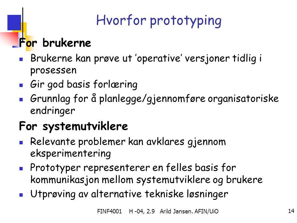 FINF4001 H -04, 2.9 Arild Jansen. AFIN/UiO 14 Hvorfor prototyping For brukerne Brukerne kan prøve ut 'operative' versjoner tidlig i prosessen Gir god