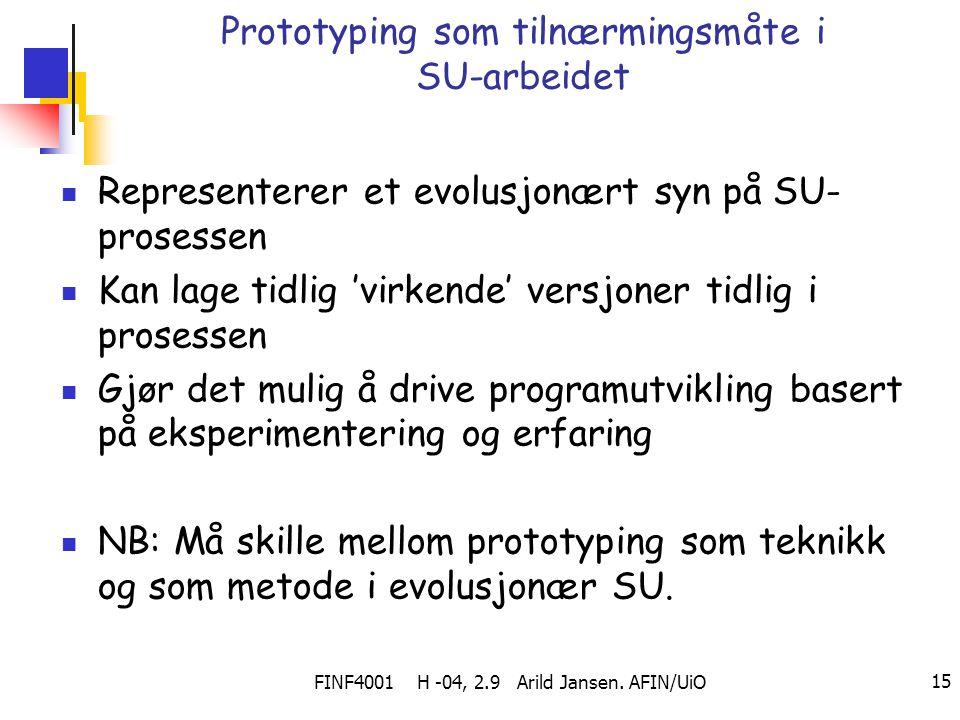 FINF4001 H -04, 2.9 Arild Jansen. AFIN/UiO 15 Prototyping som tilnærmingsmåte i SU-arbeidet Representerer et evolusjonært syn på SU- prosessen Kan lag