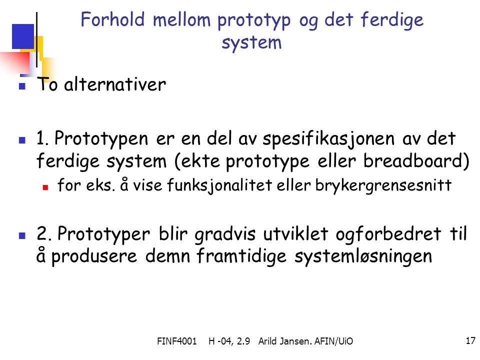 FINF4001 H -04, 2.9 Arild Jansen. AFIN/UiO 17 Forhold mellom prototyp og det ferdige system To alternativer 1. Prototypen er en del av spesifikasjonen