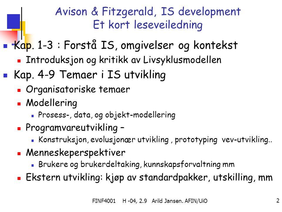 FINF4001 H -04, 2.9 Arild Jansen. AFIN/UiO 2 Avison & Fitzgerald, IS development Et kort leseveiledning Kap. 1-3 : Forstå IS, omgivelser og kontekst I