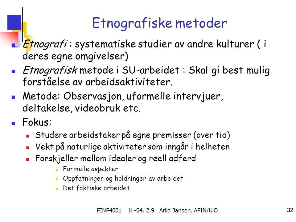 FINF4001 H -04, 2.9 Arild Jansen. AFIN/UiO 32 Etnografiske metoder Etnografi : systematiske studier av andre kulturer ( i deres egne omgivelser) Etnog