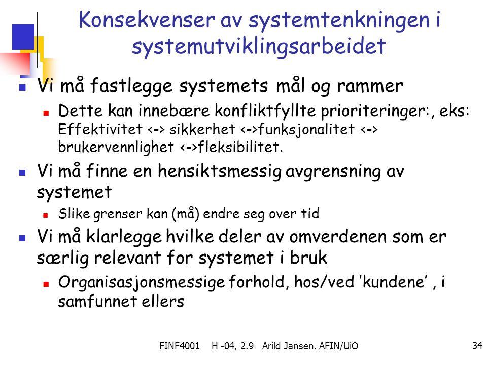 FINF4001 H -04, 2.9 Arild Jansen. AFIN/UiO 34 Konsekvenser av systemtenkningen i systemutviklingsarbeidet Vi må fastlegge systemets mål og rammer Dett
