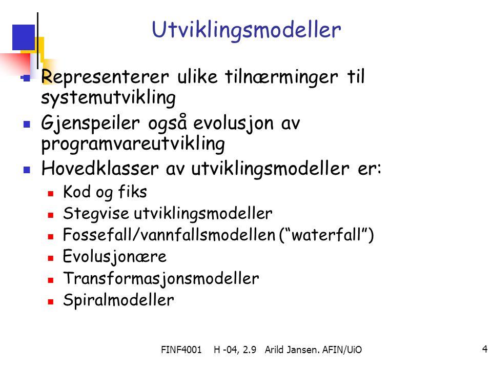 FINF4001 H -04, 2.9 Arild Jansen. AFIN/UiO 4 Utviklingsmodeller Representerer ulike tilnærminger til systemutvikling Gjenspeiler også evolusjon av pro