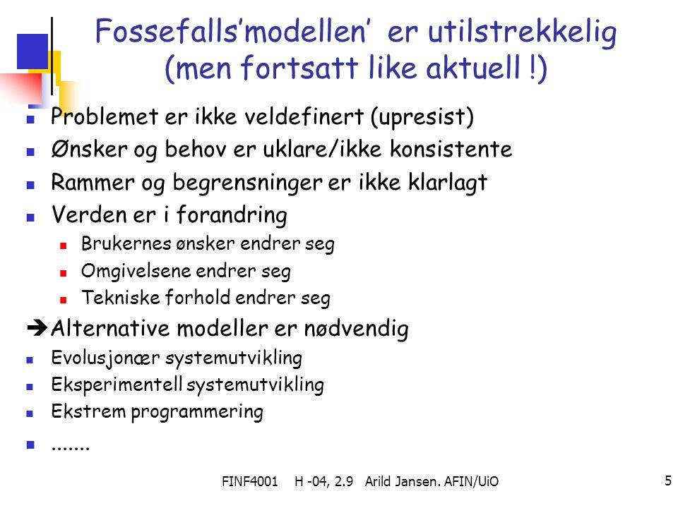 FINF4001 H -04, 2.9 Arild Jansen. AFIN/UiO 5 Fossefalls'modellen' er utilstrekkelig (men fortsatt like aktuell !) Problemet er ikke veldefinert (upres