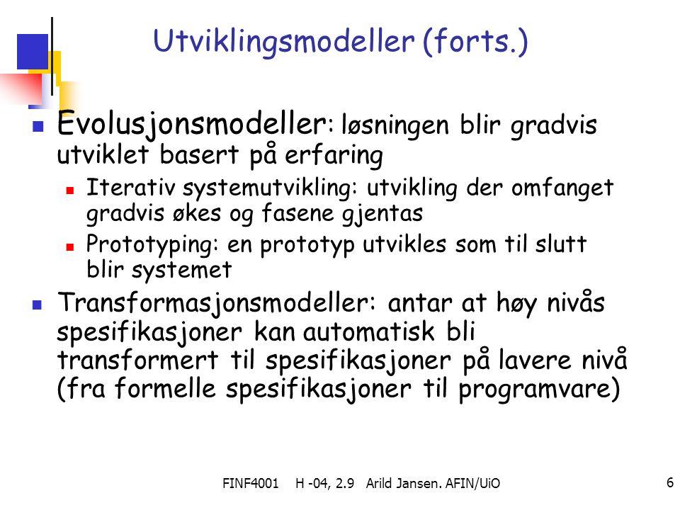 FINF4001 H -04, 2.9 Arild Jansen. AFIN/UiO 6 Utviklingsmodeller (forts.) Evolusjonsmodeller : løsningen blir gradvis utviklet basert på erfaring Itera