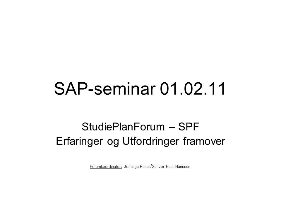 SAP-seminar 01.02.11 StudiePlanForum – SPF Erfaringer og Utfordringer framover Forumkoordinator: Jon Inge Resell / Gunvor Elise Hanssen.