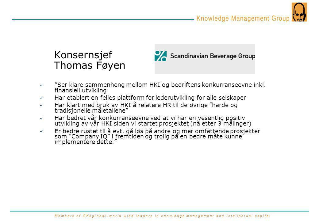 M e m b e r s o f S K A g l o b a l - w o r l d w i d e l e a d e r s i n k n o w l e d g e m a n a g e m e n t a n d i n t e l l e c t u a l c a p i t a l Konsernsjef Thomas Føyen Ser klare sammenheng mellom HKI og bedriftens konkurranseevne inkl.