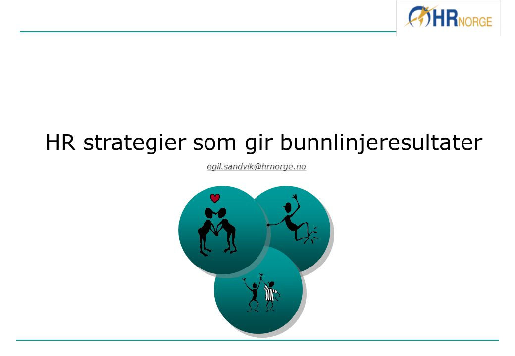 HR strategier som gir bunnlinjeresultater egil.sandvik@hrnorge.no