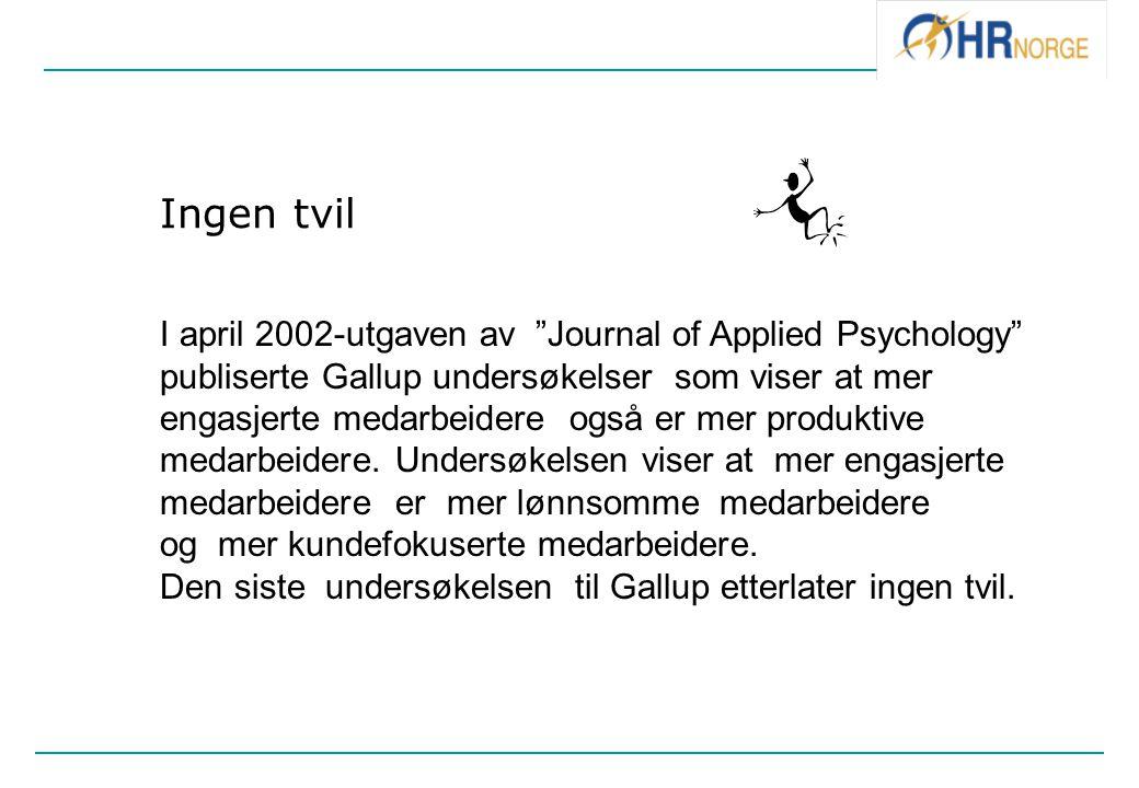 """Ingen tvil I april 2002-utgaven av """"Journal of Applied Psychology"""" publiserte Gallup undersøkelser som viser at mer engasjerte medarbeidere også er me"""