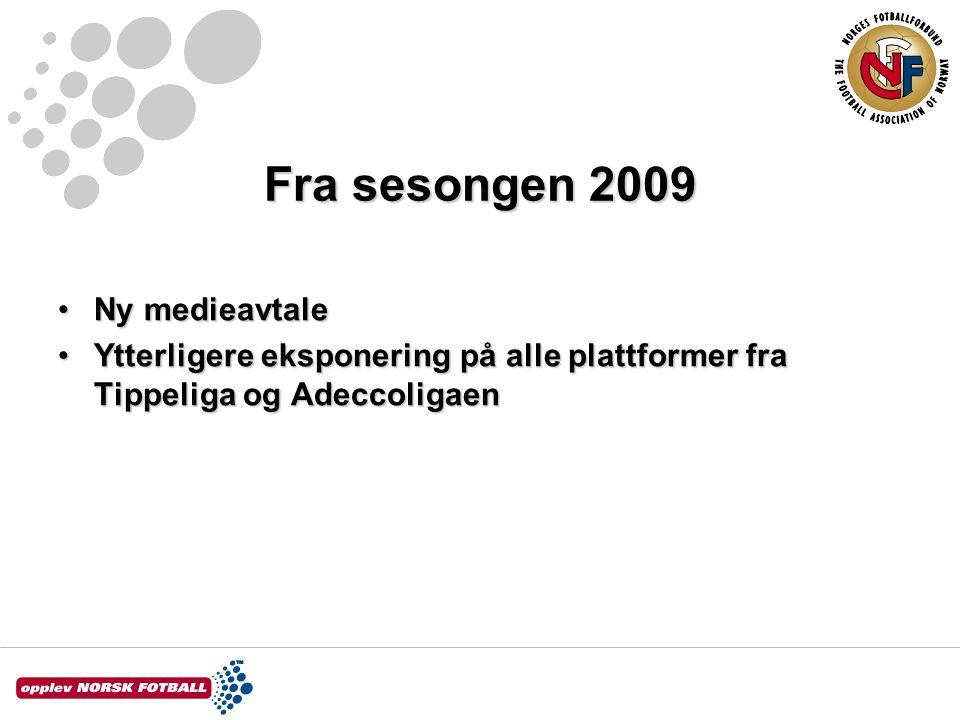 Fra sesongen 2009 Ny medieavtaleNy medieavtale Ytterligere eksponering på alle plattformer fra Tippeliga og AdeccoligaenYtterligere eksponering på all