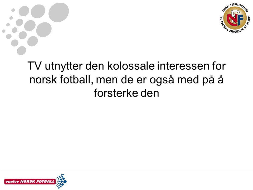 TV utnytter den kolossale interessen for norsk fotball, men de er også med på å forsterke den
